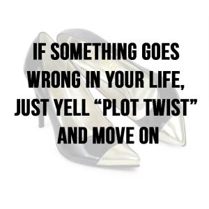"Meme stating ""If something goes wrong in your life, just yell 'plot twist' and move on"" as it applies to pain and CRPS"