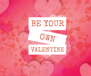 Sometimes living with CRPS means that you have to be your own Valentine. How can you make the most out of this Valentine's Day?